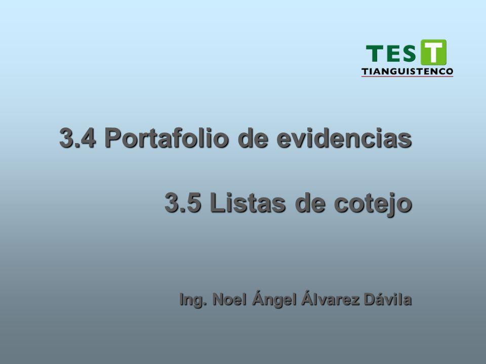 3.4 Portafolio de evidencias 3.5 Listas de cotejo Ing. Noel Ángel Álvarez Dávila