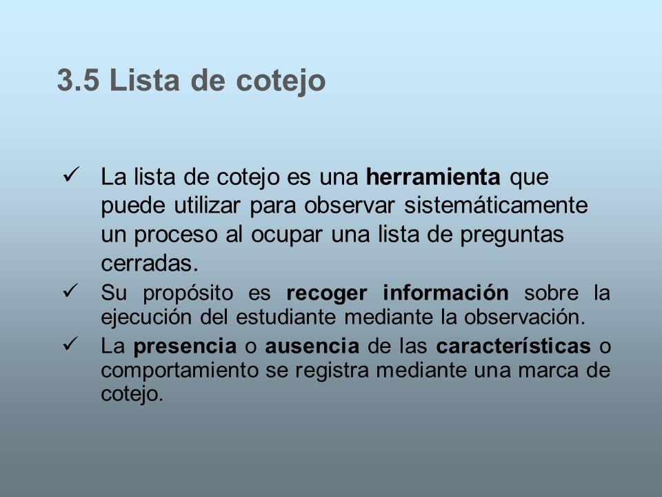 La lista de cotejo es una herramienta que puede utilizar para observar sistemáticamente un proceso al ocupar una lista de preguntas cerradas. Su propó