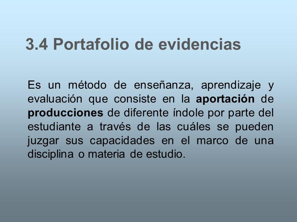 3.4 Portafolio de evidencias Es un método de enseñanza, aprendizaje y evaluación que consiste en la aportación de producciones de diferente índole por