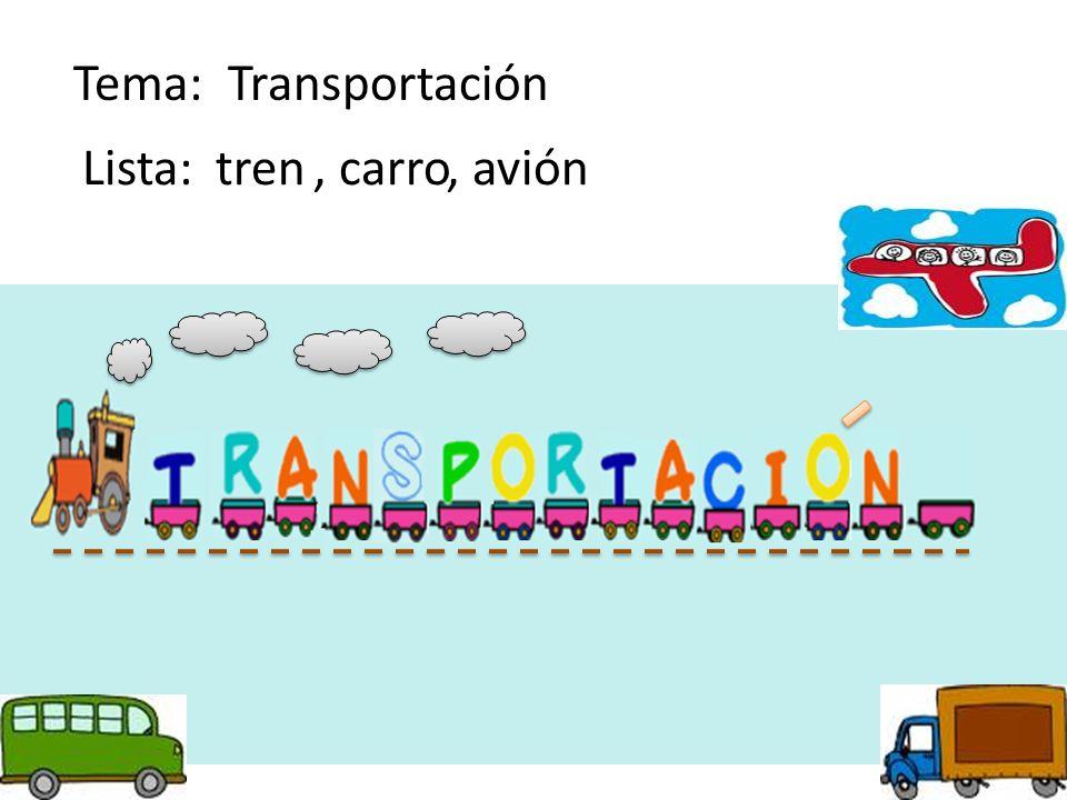 Tema: Transportación Lista:tren, carro, avión