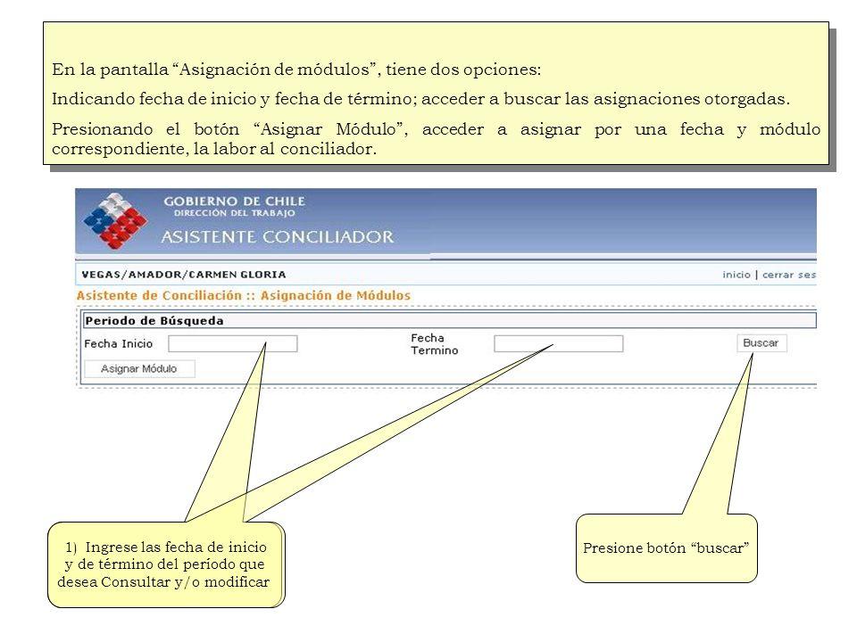 En la pantalla Asignación de módulos, tiene dos opciones: Indicando fecha de inicio y fecha de término; acceder a buscar las asignaciones otorgadas.