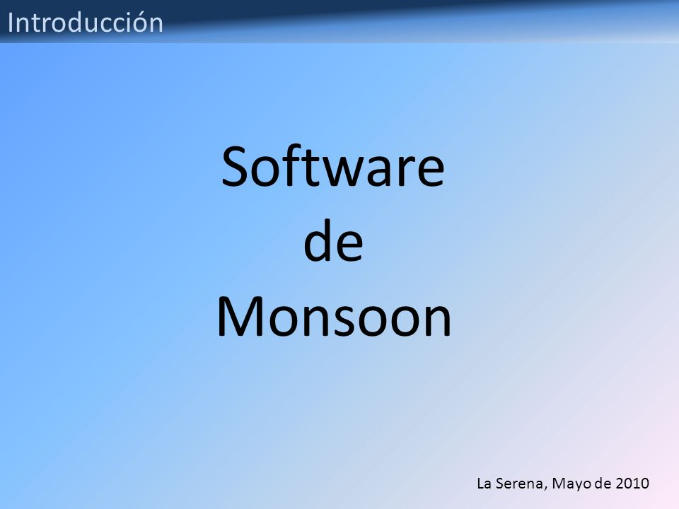 Introducción Software de Monsoon La Serena, Mayo de 2010