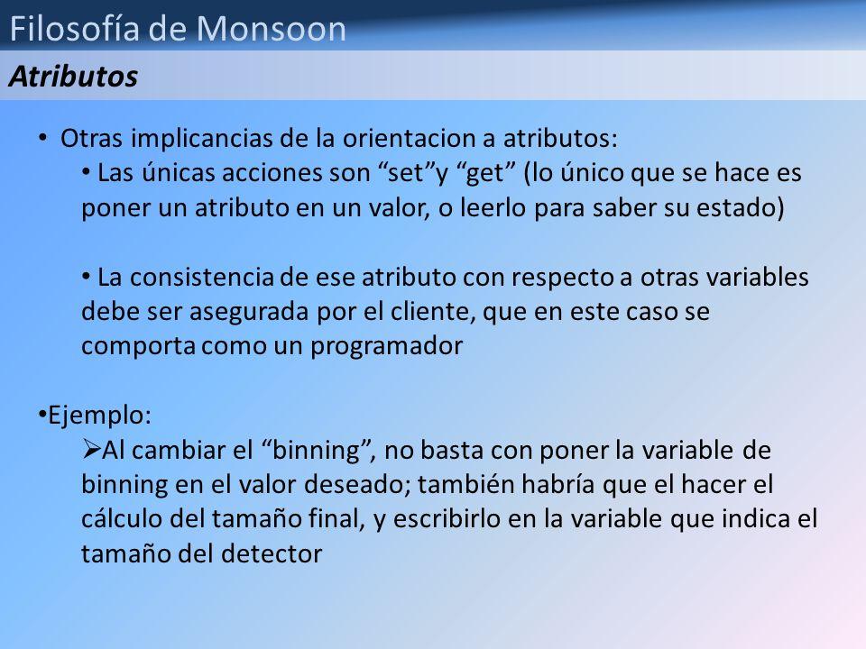 Filosofía de Monsoon Otras implicancias de la orientacion a atributos: Las únicas acciones son sety get (lo único que se hace es poner un atributo en