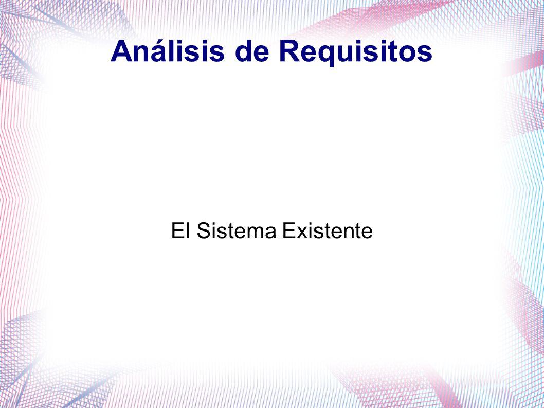 Análisis de Requisitos El Sistema Existente