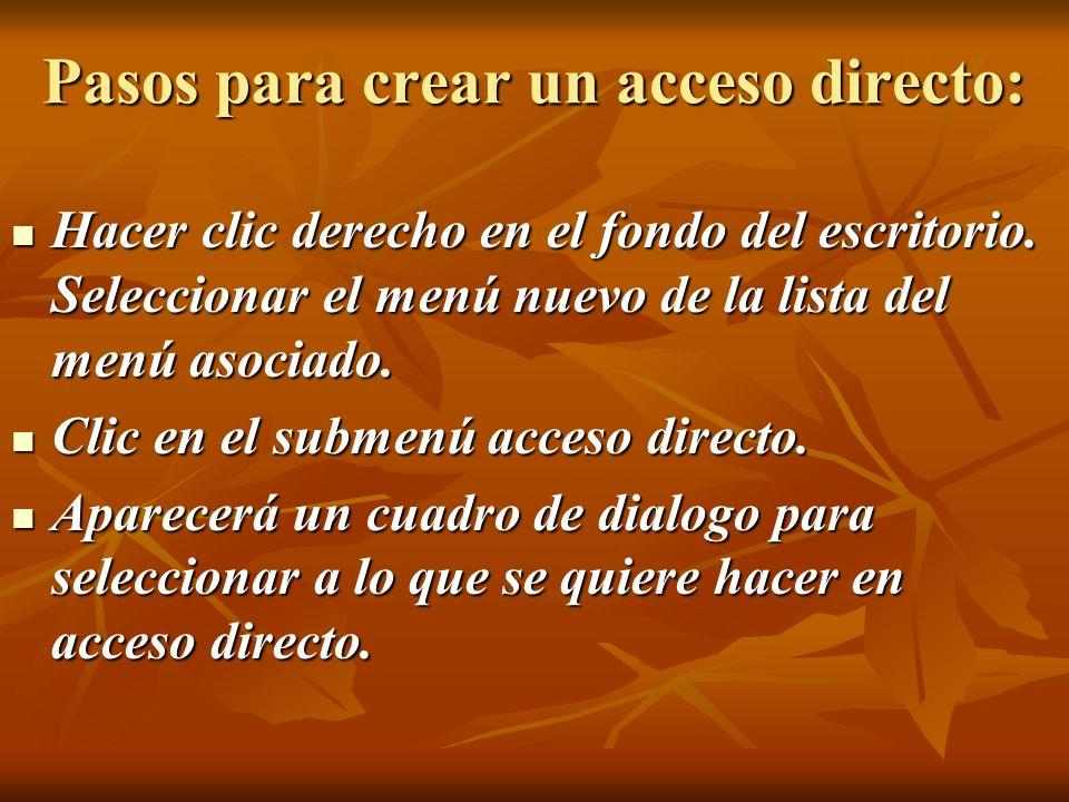 Pasos para crear un acceso directo: Hacer clic derecho en el fondo del escritorio. Seleccionar el menú nuevo de la lista del menú asociado. Hacer clic
