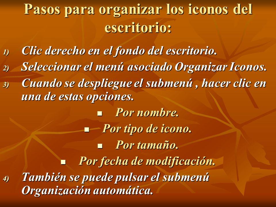 Pasos para organizar los iconos del escritorio: 1) Clic derecho en el fondo del escritorio. 2) Seleccionar el menú asociado Organizar Iconos. 3) Cuand
