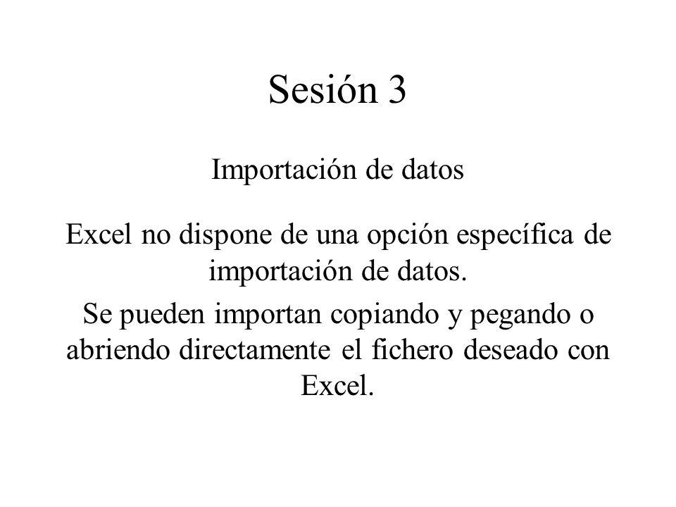 Sesión 3 Importación de datos Excel no dispone de una opción específica de importación de datos. Se pueden importan copiando y pegando o abriendo dire