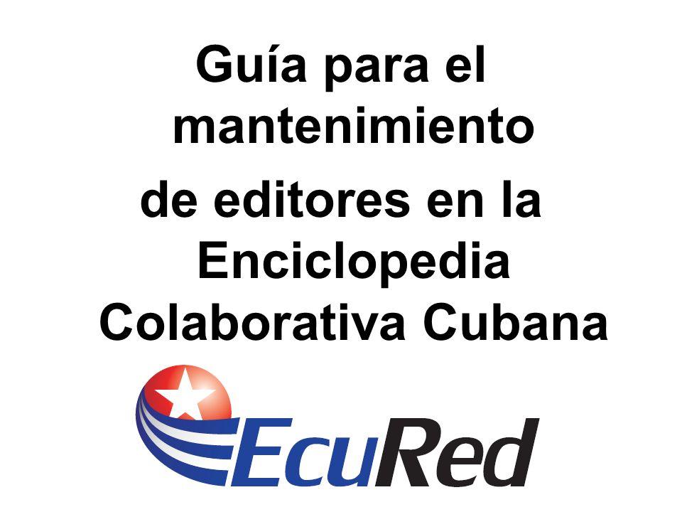 Guía para el mantenimiento de editores en la Enciclopedia Colaborativa Cubana