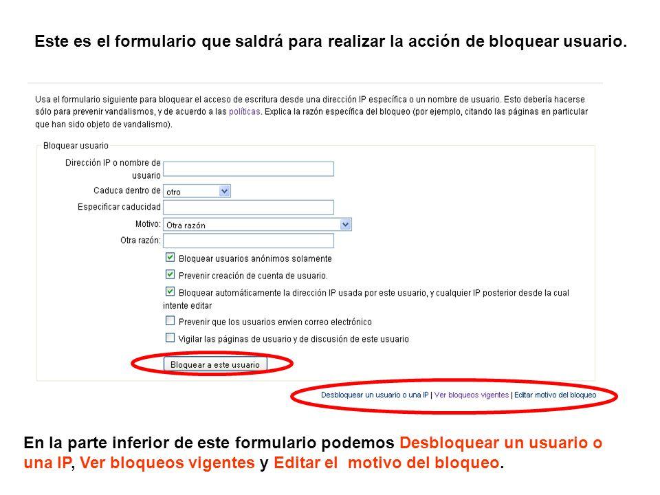 Este es el formulario que saldrá para realizar la acción de bloquear usuario. En la parte inferior de este formulario podemos Desbloquear un usuario o