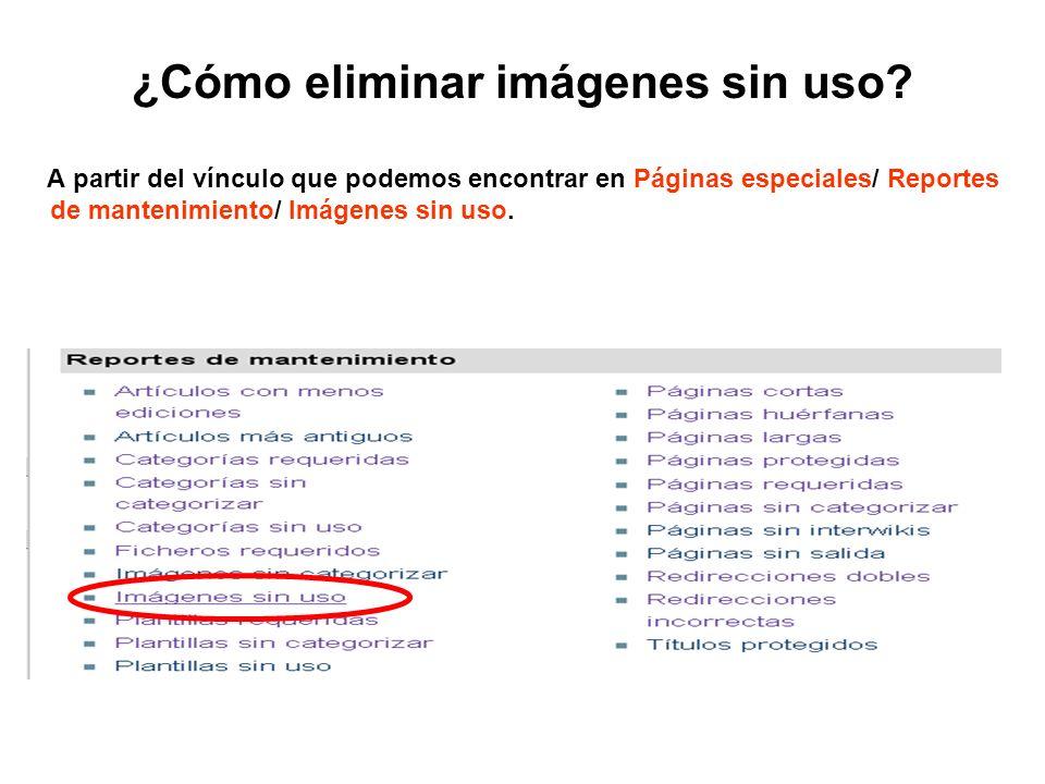 ¿Cómo eliminar imágenes sin uso? A partir del vínculo que podemos encontrar en Páginas especiales/ Reportes de mantenimiento/ Imágenes sin uso.