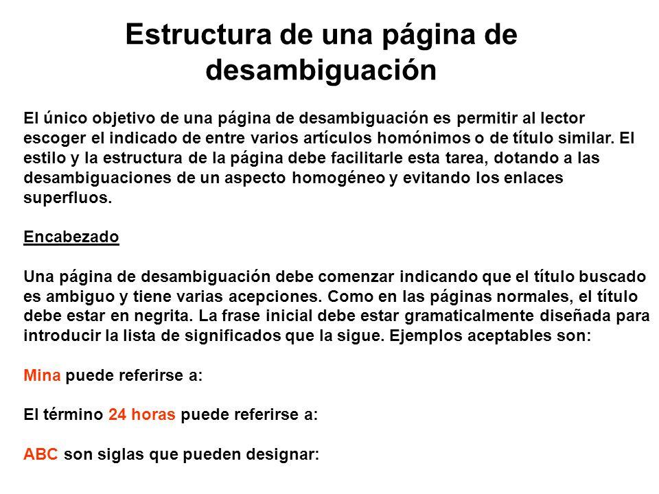 Estructura de una página de desambiguación El único objetivo de una página de desambiguación es permitir al lector escoger el indicado de entre varios