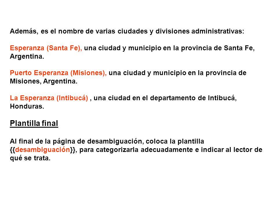 Además, es el nombre de varias ciudades y divisiones administrativas: Esperanza (Santa Fe), una ciudad y municipio en la provincia de Santa Fe, Argent