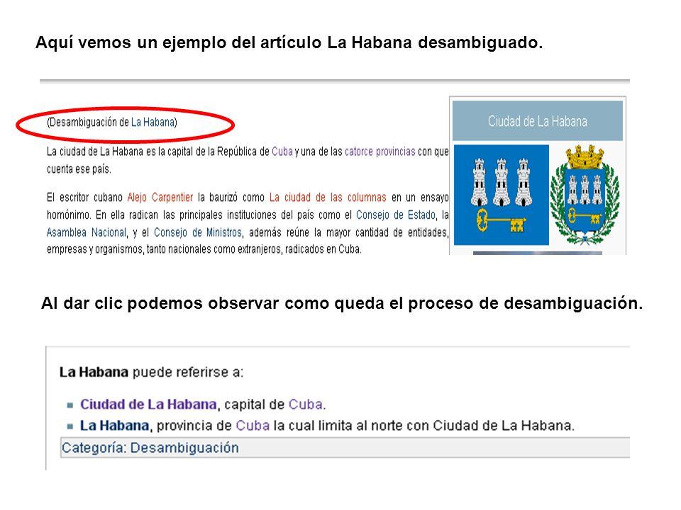Aquí vemos un ejemplo del artículo La Habana desambiguado. Al dar clic podemos observar como queda el proceso de desambiguación.