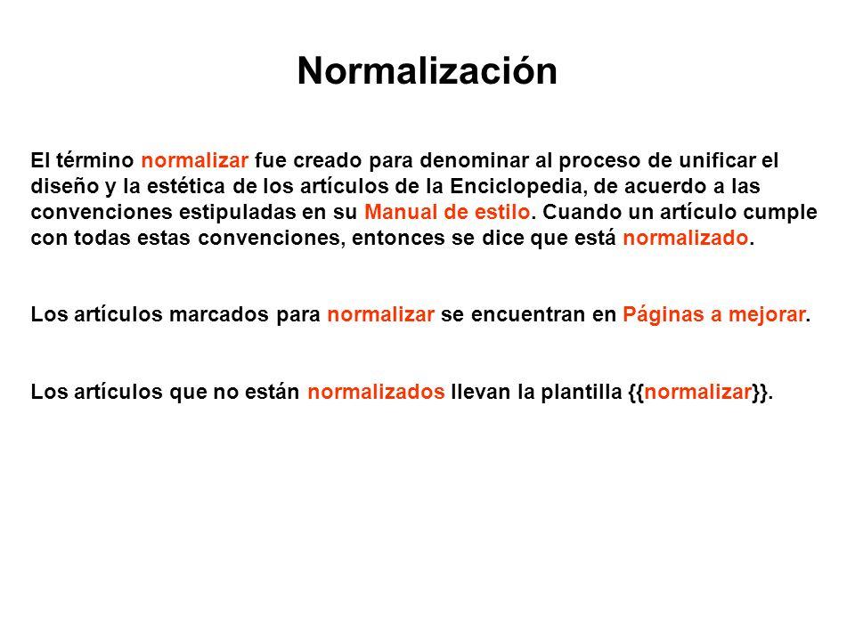 Normalización El término normalizar fue creado para denominar al proceso de unificar el diseño y la estética de los artículos de la Enciclopedia, de a