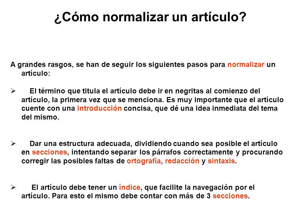A grandes rasgos, se han de seguir los siguientes pasos para normalizar un artículo: El término que titula el artículo debe ir en negritas al comienzo