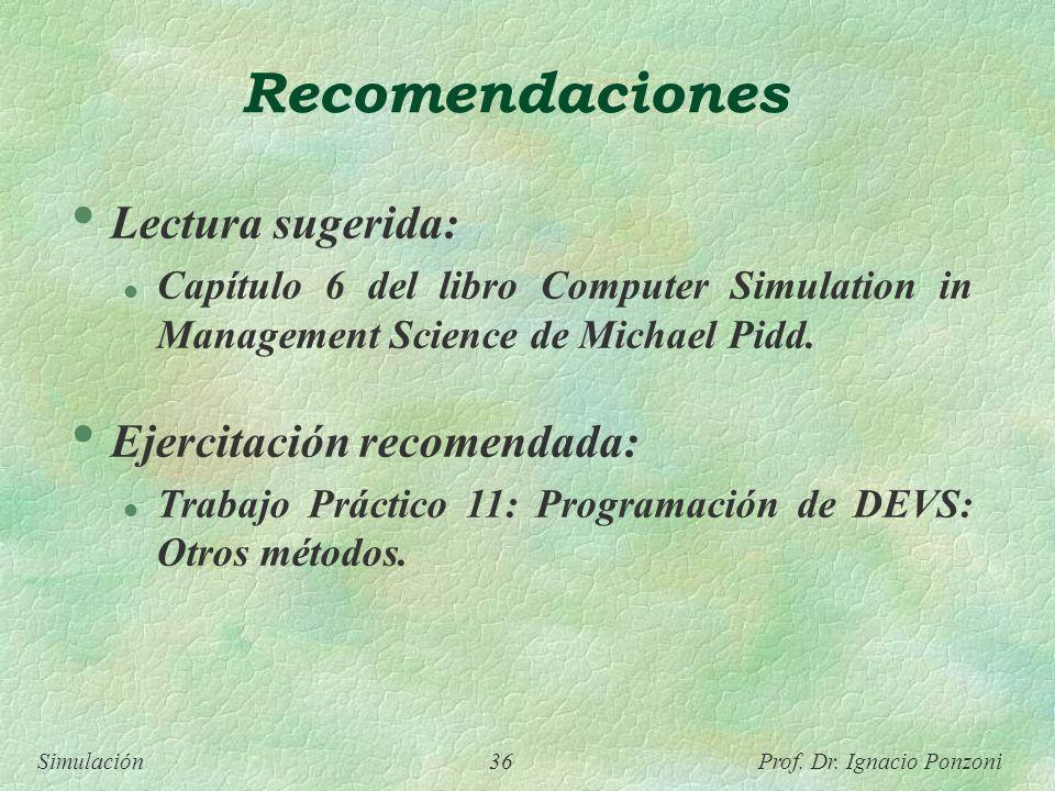 Simulación 36 Prof. Dr. Ignacio Ponzoni Recomendaciones Lectura sugerida: l Capítulo 6 del libro Computer Simulation in Management Science de Michael