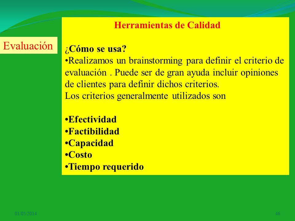 01/05/201446 Herramientas de Calidad ¿Cómo se usa? Realizamos un brainstorming para definir el criterio de evaluación. Puede ser de gran ayuda incluir