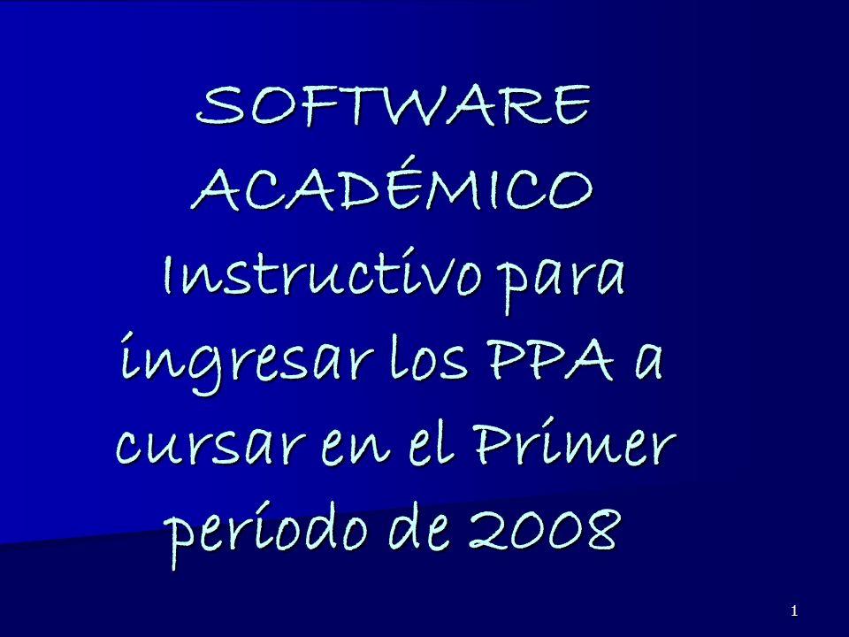 1 SOFTWARE ACADÉMICO Instructivo para ingresar los PPA a cursar en el Primer período de 2008