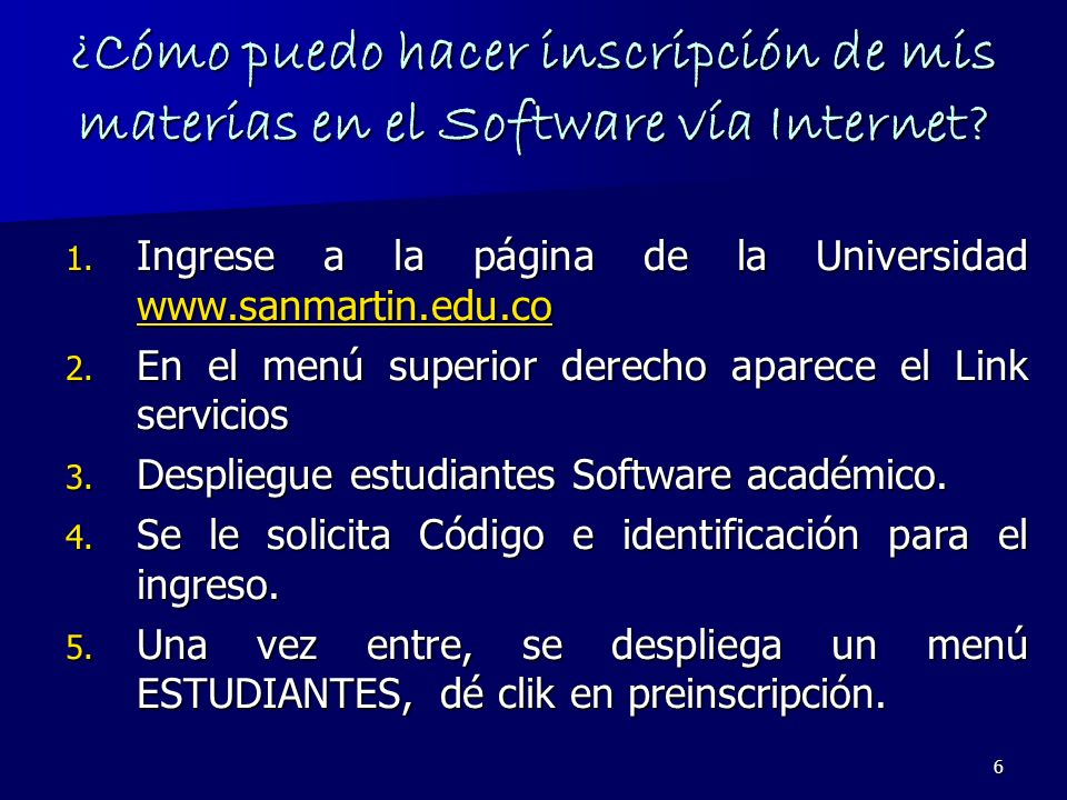 6 ¿Cómo puedo hacer inscripción de mis materias en el Software vía Internet? 1. Ingrese a la página de la Universidad www.sanmartin.edu.co www.sanmart
