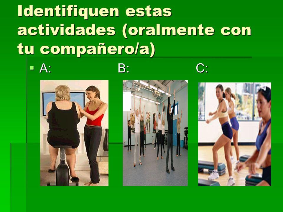 Identifiquen estas actividades (oralmente con tu compañero/a) A: B: C: A: B: C: