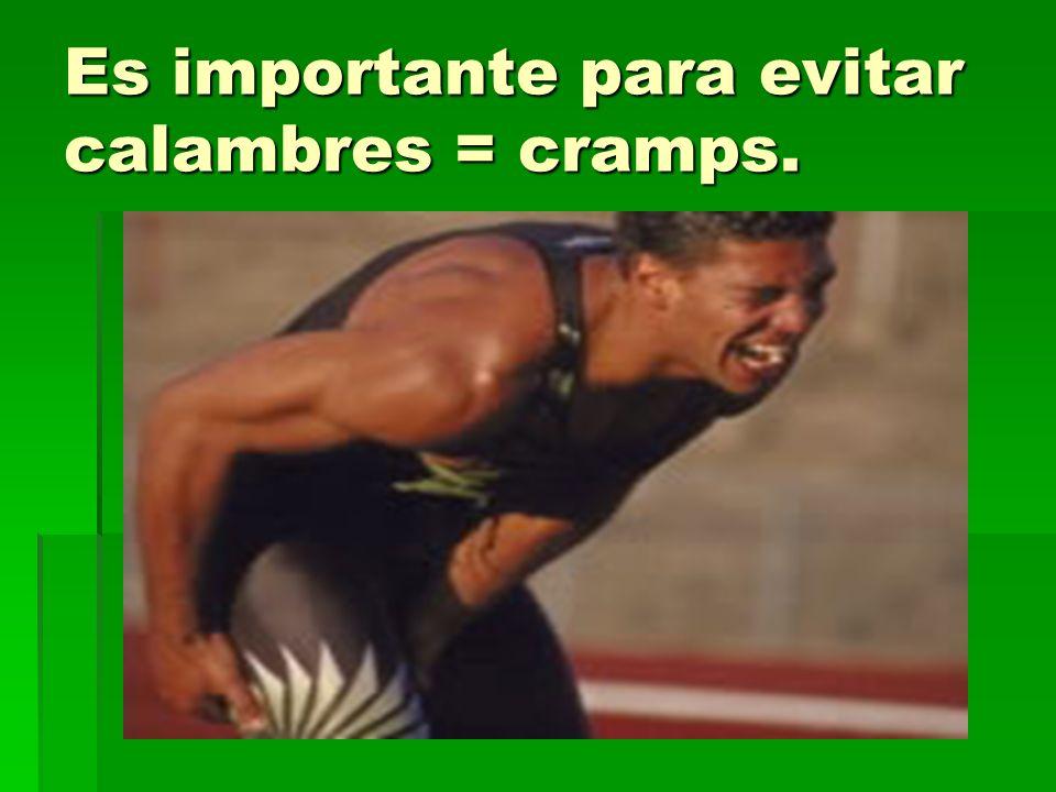 Es importante para evitar calambres = cramps.