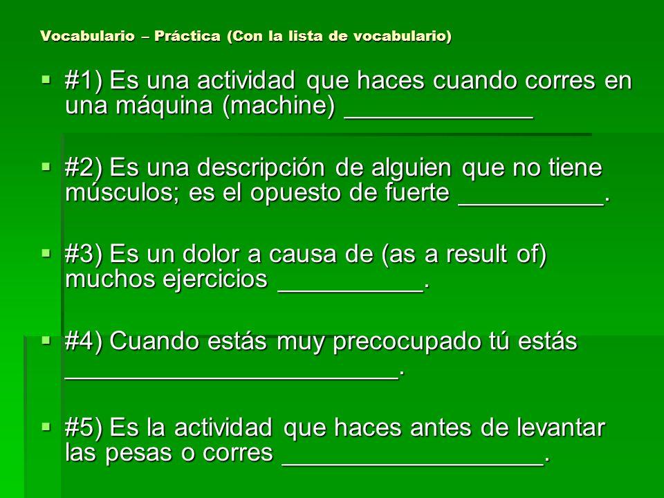 Vocabulario – Práctica (Con la lista de vocabulario) #1) Es una actividad que haces cuando corres en una máquina (machine) _____________ #1) Es una ac