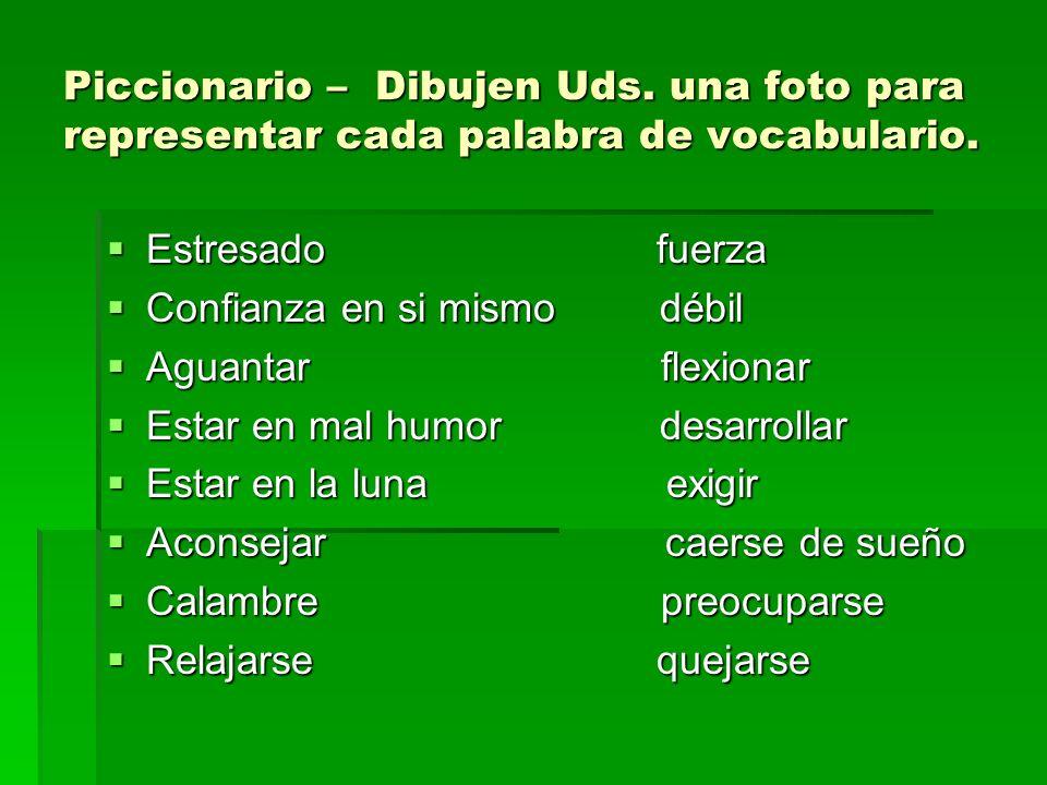 Piccionario – Dibujen Uds. una foto para representar cada palabra de vocabulario. Estresado fuerza Estresado fuerza Confianza en si mismo débil Confia