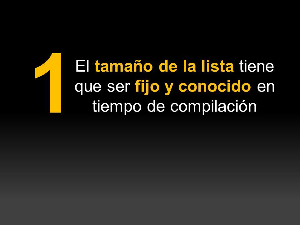El tamaño de la lista tiene que ser fijo y conocido en tiempo de compilación 1