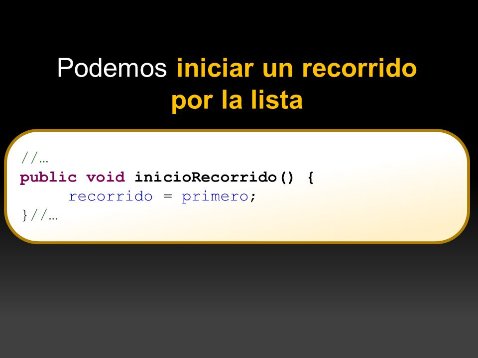 //… public void inicioRecorrido() { recorrido = primero; }//… Podemos iniciar un recorrido por la lista public Object cima(){ return v[cont-1]; }
