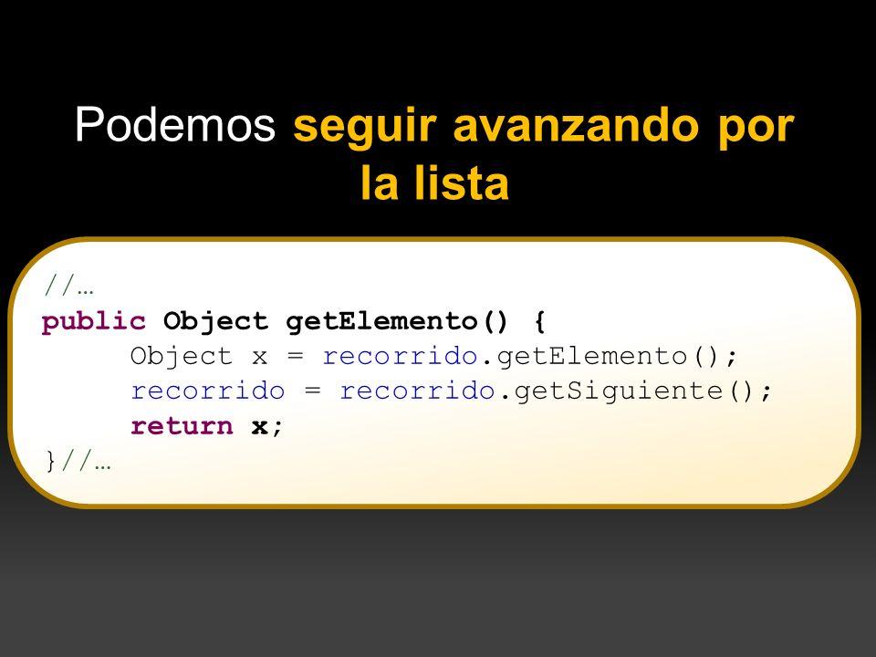 //… public Object getElemento() { Object x = recorrido.getElemento(); recorrido = recorrido.getSiguiente(); return x; }//… Podemos seguir avanzando po