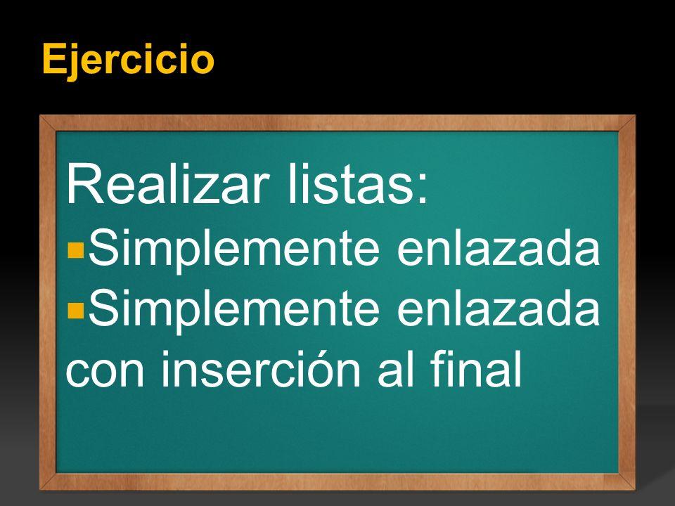 Ejercicio Realizar listas: Simplemente enlazada Simplemente enlazada con inserción al final :
