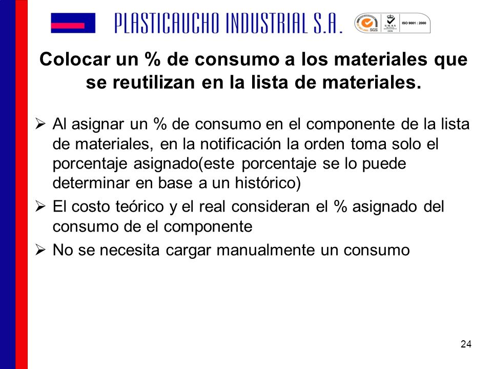 Colocar un % de consumo a los materiales que se reutilizan en la lista de materiales. Al asignar un % de consumo en el componente de la lista de mater
