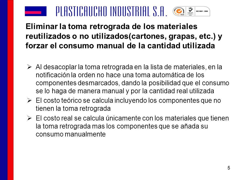 Eliminar la toma retrograda de los materiales reutilizados o no utilizados(cartones, grapas, etc.) y forzar el consumo manual de la cantidad utilizada