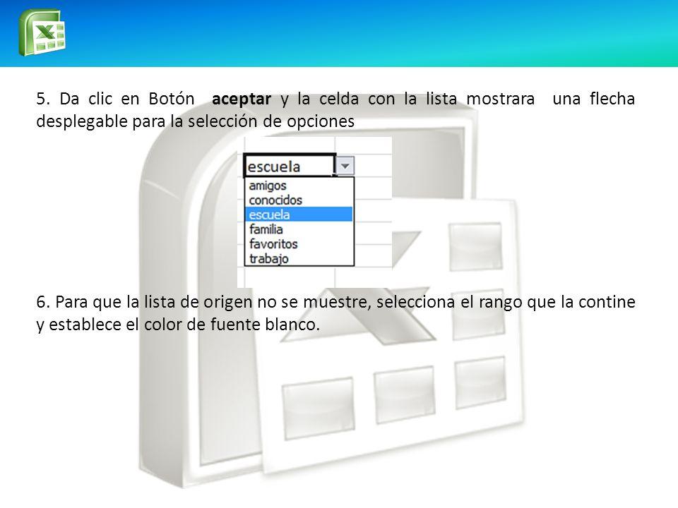 5. Da clic en Botón aceptar y la celda con la lista mostrara una flecha desplegable para la selección de opciones 6. Para que la lista de origen no se