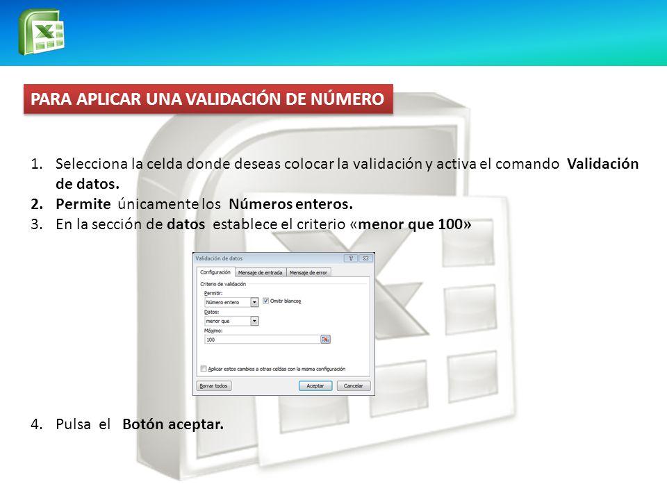PARA APLICAR UNA VALIDACIÓN DE NÚMERO 1.Selecciona la celda donde deseas colocar la validación y activa el comando Validación de datos. 2.Permite únic