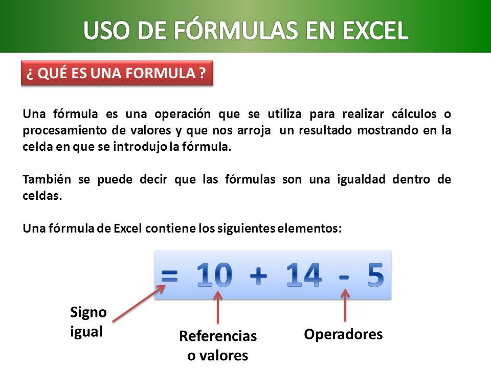 ¿ QUÉ ES UNA FORMULA ? Una fórmula es una operación que se utiliza para realizar cálculos o procesamiento de valores y que nos arroja un resultado mos