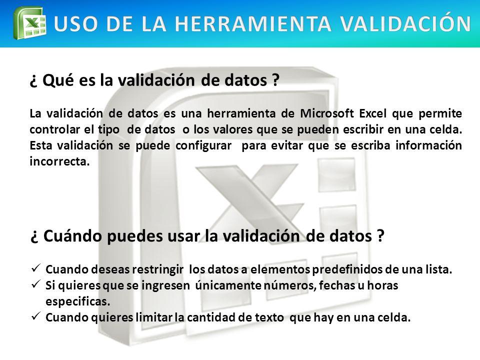¿ Qué es la validación de datos ? La validación de datos es una herramienta de Microsoft Excel que permite controlar el tipo de datos o los valores qu