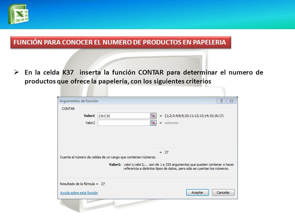 FUNCIÓN PARA CONOCER EL NUMERO DE PRODUCTOS EN PAPELERIA En la celda K37 inserta la función CONTAR para determinar el numero de productos que ofrece l