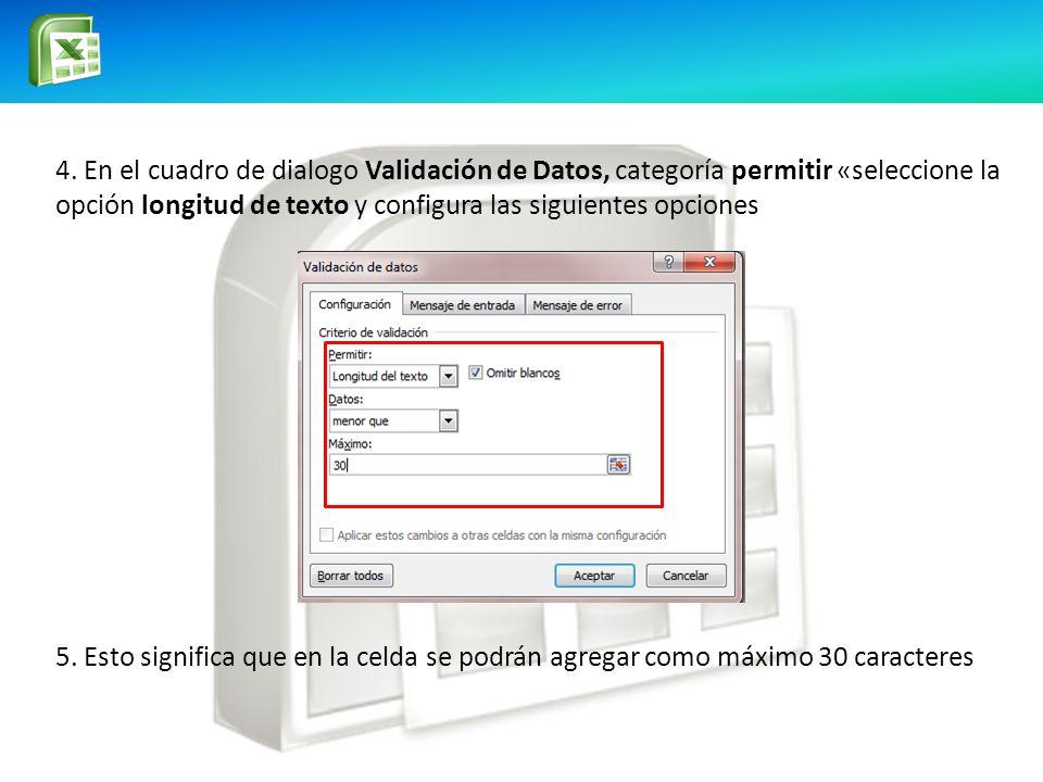 4. En el cuadro de dialogo Validación de Datos, categoría permitir «seleccione la opción longitud de texto y configura las siguientes opciones 5. Esto