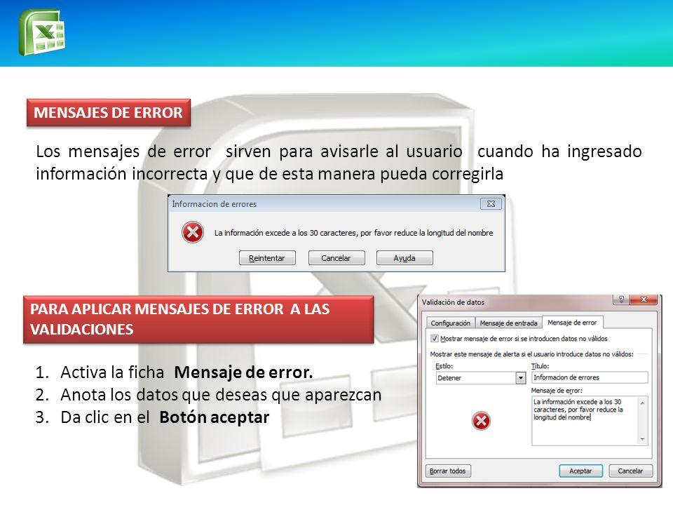 MENSAJES DE ERROR Los mensajes de error sirven para avisarle al usuario cuando ha ingresado información incorrecta y que de esta manera pueda corregir