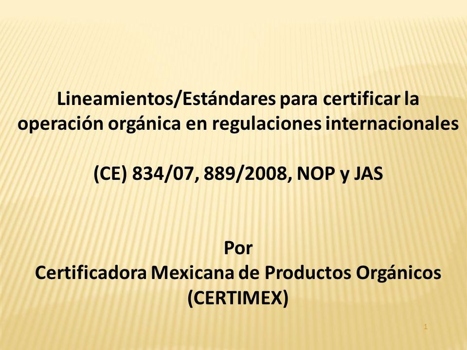1 Lineamientos/Estándares para certificar la operación orgánica en regulaciones internacionales (CE) 834/07, 889/2008, NOP y JAS Por Certificadora Mexicana de Productos Orgánicos (CERTIMEX)