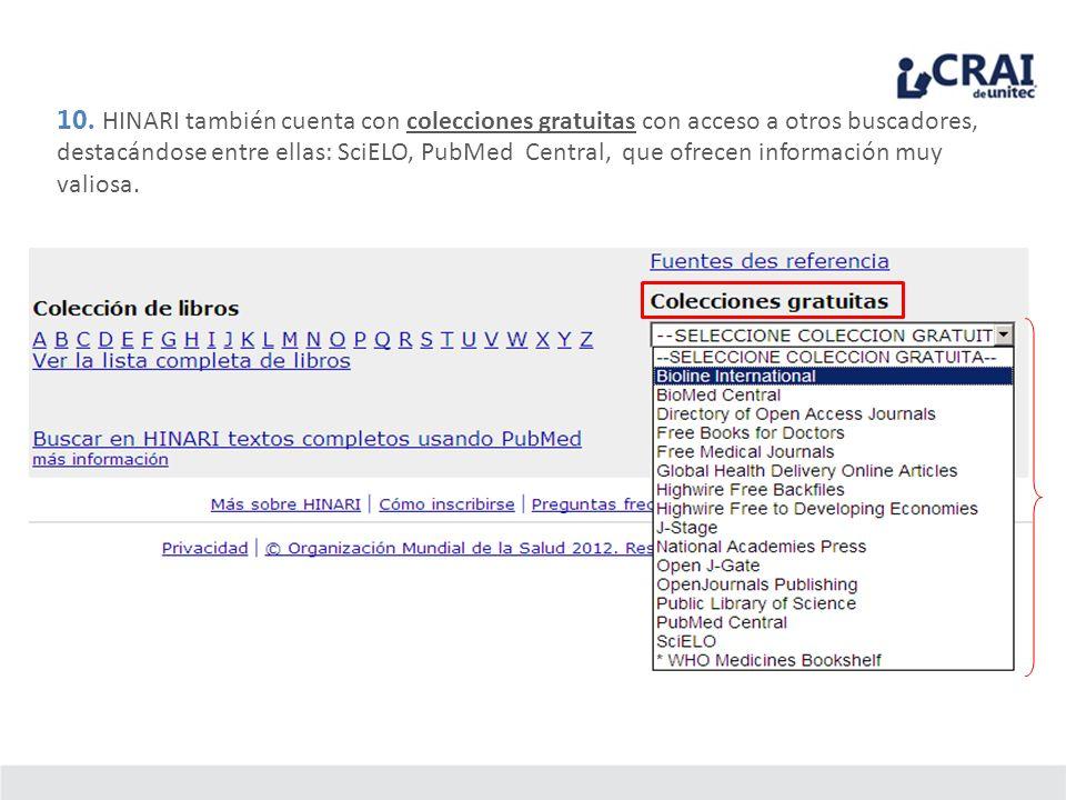 10. HINARI también cuenta con colecciones gratuitas con acceso a otros buscadores, destacándose entre ellas: SciELO, PubMed Central, que ofrecen infor