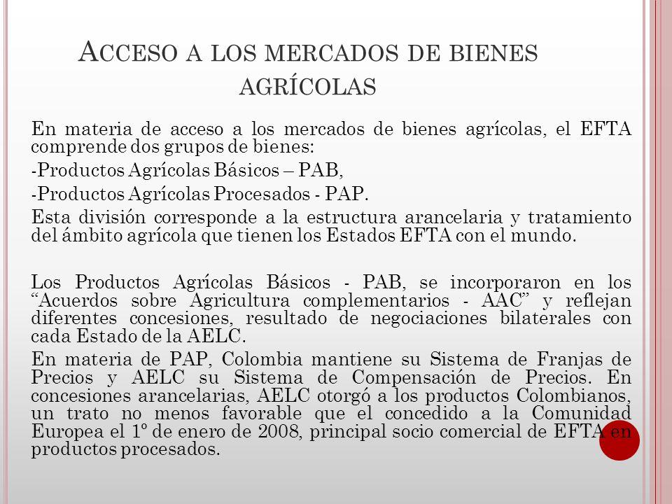 A CCEDO A MERCADOS BIENES NO AGRÍCOLAS Colombia obtuvo acceso libre de arancel para todas las mercancías del ámbito industrial, mantuvo el uso de regímenes especiales de importación y exportación y zonas Francas para obtener los beneficios del Acuerdo.