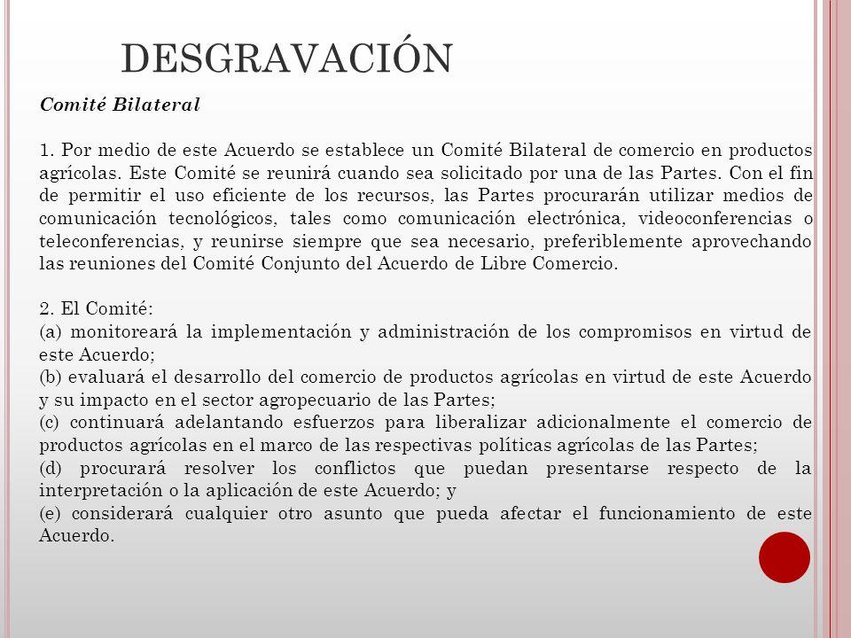 DESGRAVACIÓN Categorías de Desgravación de Colombia (1) Categoría A en la lista de Colombia se eliminarán totalmente, y dichos productos quedarán libres de aranceles a partir de la fecha de entrada en vigor de este Acuerdo.
