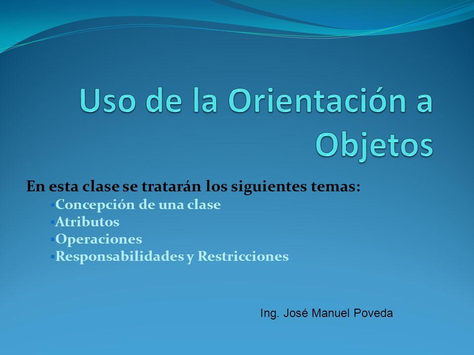 En esta clase se tratarán los siguientes temas: Concepción de una clase Atributos Operaciones Responsabilidades y Restricciones Ing.