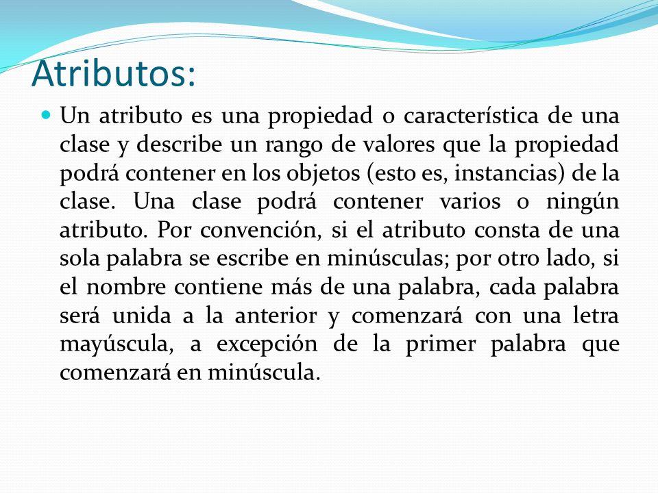 Atributos: Un atributo es una propiedad o característica de una clase y describe un rango de valores que la propiedad podrá contener en los objetos (esto es, instancias) de la clase.