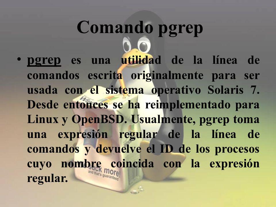 pgrep es una utilidad de la línea de comandos escrita originalmente para ser usada con el sistema operativo Solaris 7.