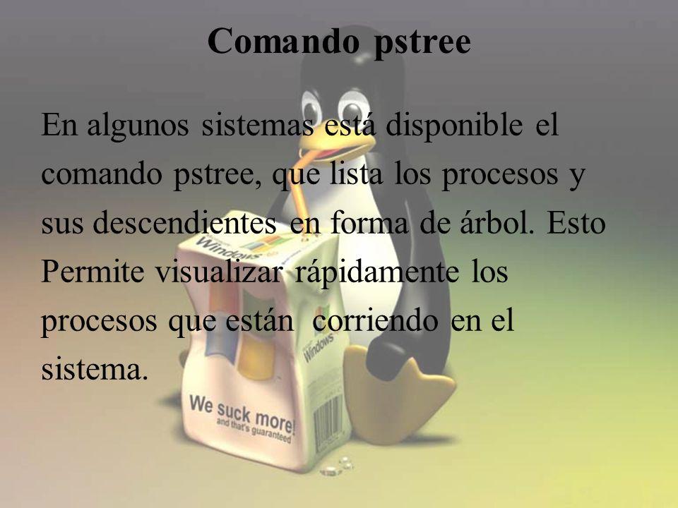 Comando pstree En algunos sistemas está disponible el comando pstree, que lista los procesos y sus descendientes en forma de árbol.