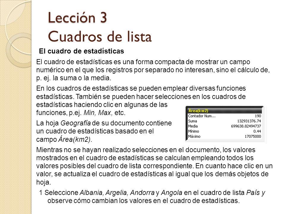 Lección 3 Lección 3 Cuadros de lista El cuadro de estadísticas El cuadro de estadísticas es una forma compacta de mostrar un campo numérico en el que
