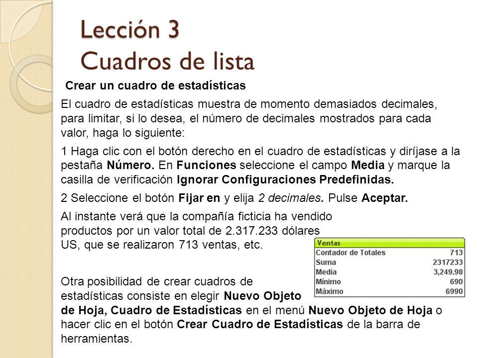 Lección 3 Lección 3 Cuadros de lista Crear un cuadro de estadísticas El cuadro de estadísticas muestra de momento demasiados decimales, para limitar,